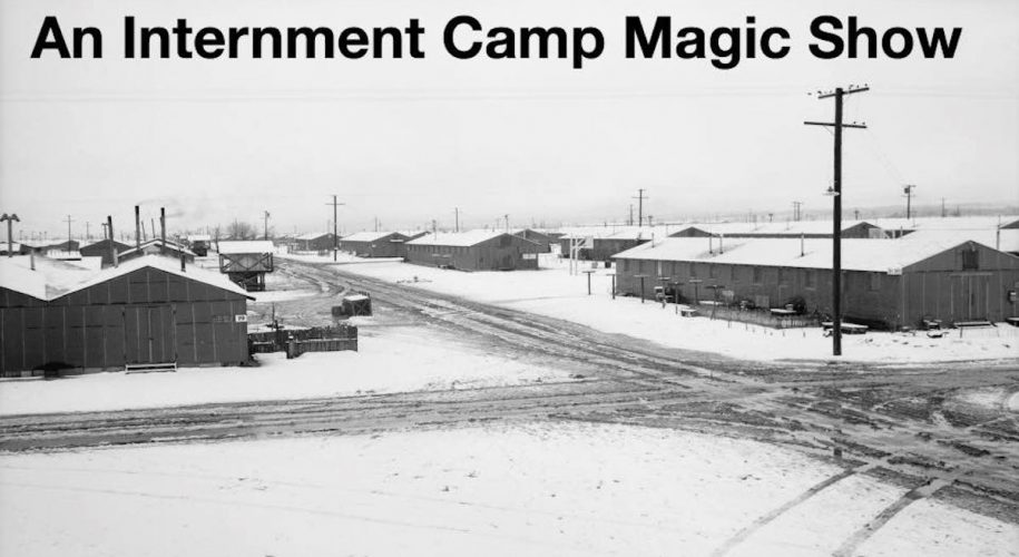 An Internment Camp Magic Show, internment, WWII, incarceration, Japanese Americans, Rich Kameda, magic, magician, NYC, Japan, Peter Michael Marino, Frigid Festival