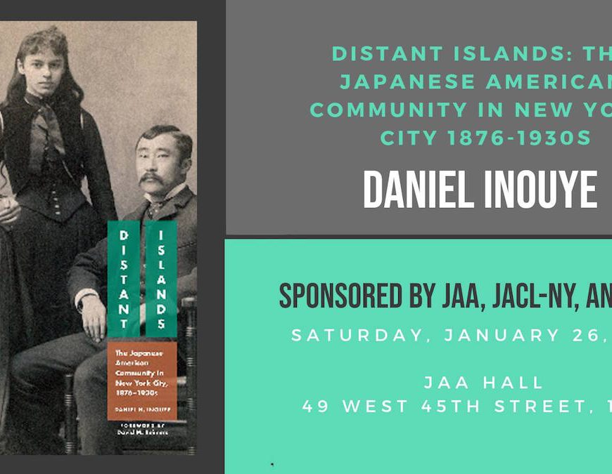 Distant Islands, Daniel Inouye, Dr. Daniel H. Inouye, history, Japanese diaspora, Japanese Americans in New York, NYC, Japan, JAA, JACL, JAJA, immigration, The Nippon Club